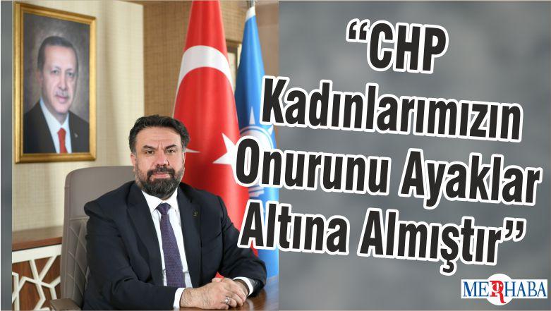 """""""CHP Kadınlarımızın Onurunu Ayaklar Altına Almıştır"""""""
