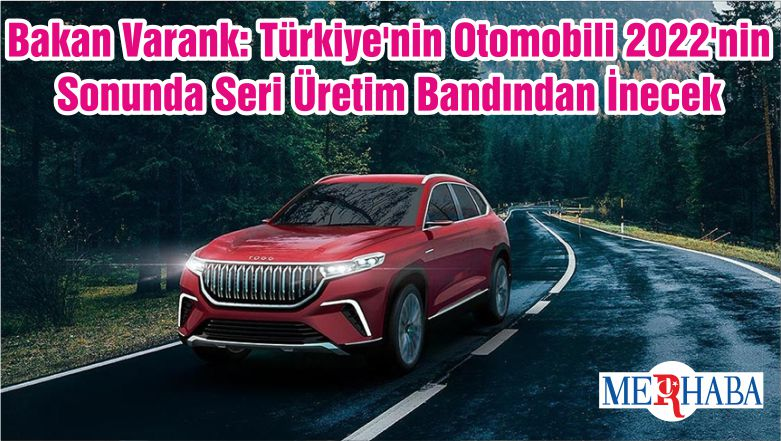 Bakan Varank: Türkiye'nin Otomobili 2022'nin Sonunda Seri Üretim Bandından İnecek