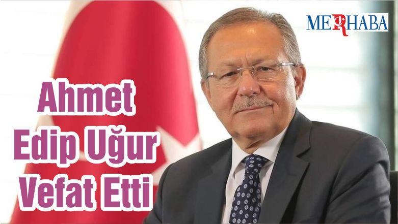 Ahmet Edip Uğur Vefat Etti