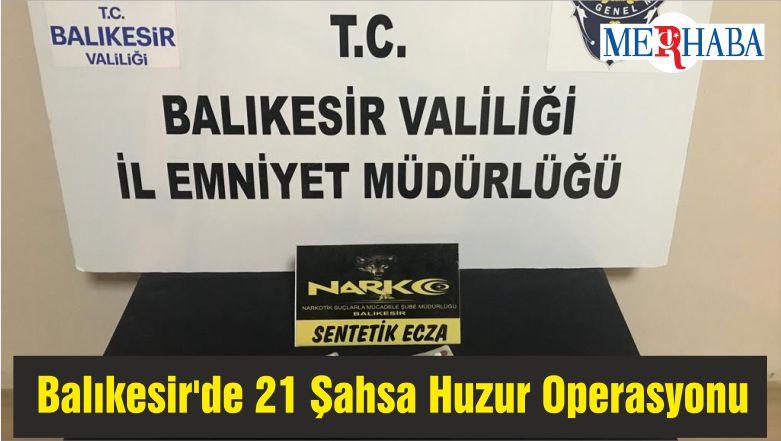 Balıkesir'de 21 Şahsa Huzur Operasyonu
