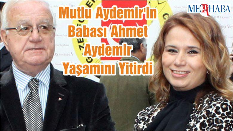 Vekil Aydemir'in Babası Ahmet Aydemir Yaşamını Yitirdi
