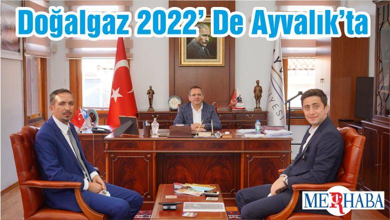 Doğalgaz 2022' De Ayvalık'ta