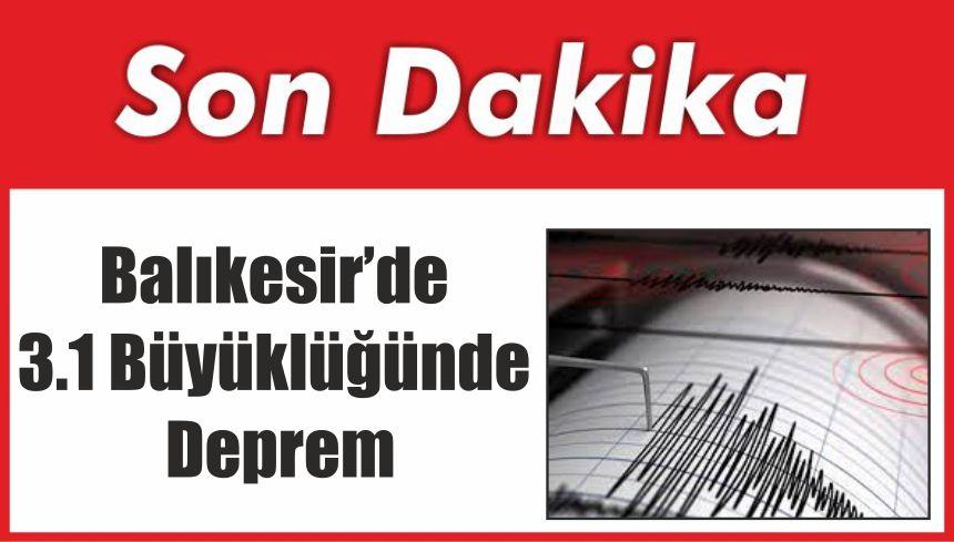 Balıkesir'de 3.1 Büyüklüğünde Deprem
