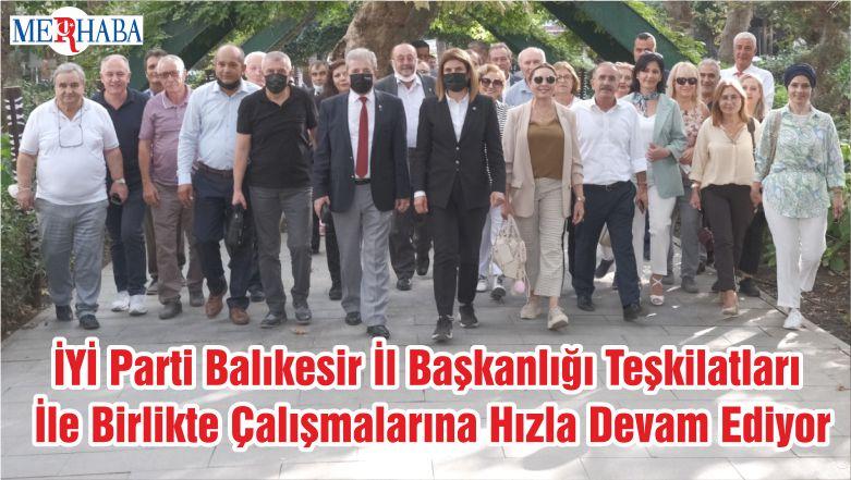İYİ Parti Balıkesir İl Başkanlığı Teşkilatları İle Birlikte Çalışmalarına Hızla Devam Ediyor