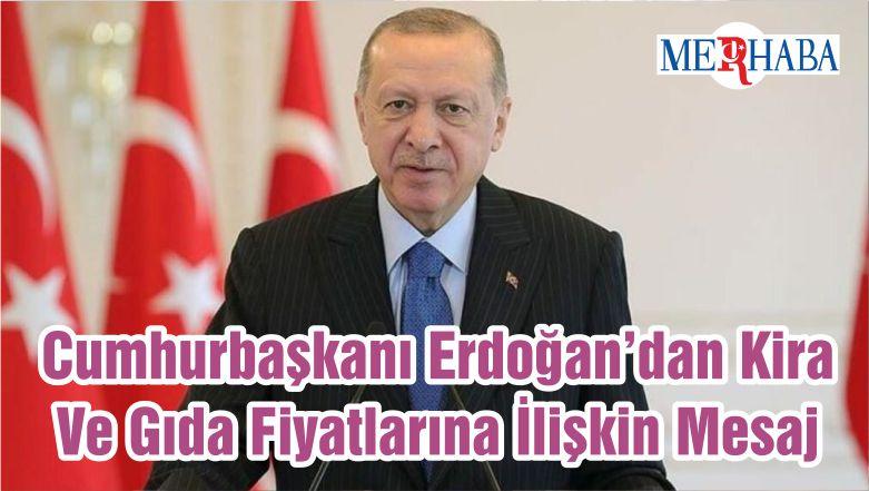 Cumhurbaşkanı Erdoğan'dan Kira Ve Gıda Fiyatlarına İlişkin Mesaj