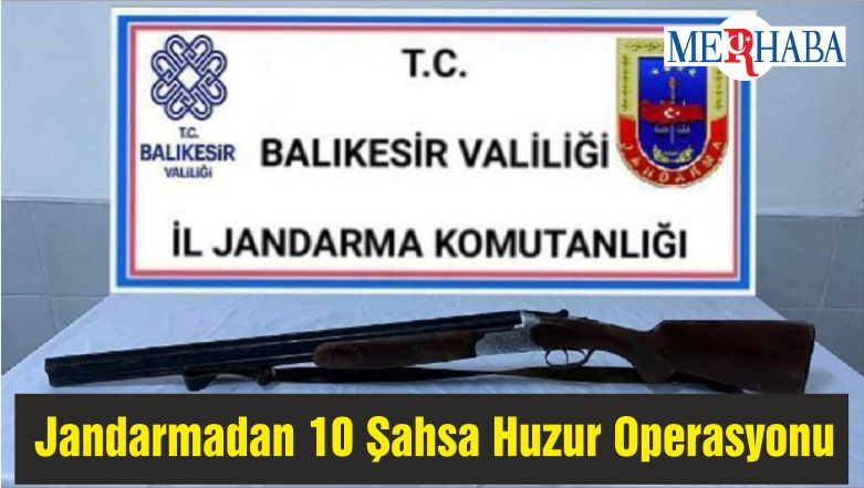 Jandarmadan 10 Şahsa Huzur Operasyonu