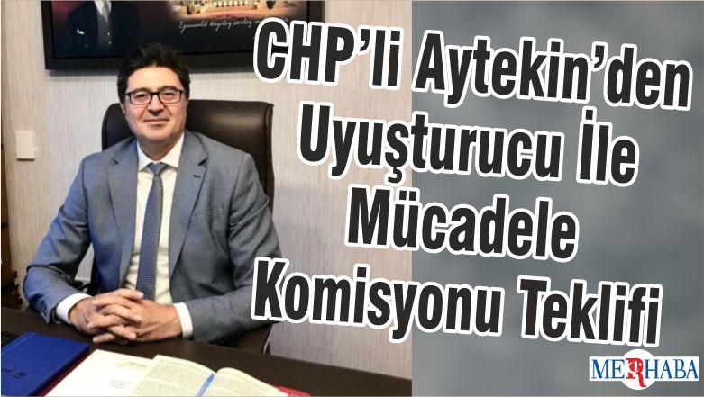 CHP'li Aytekin'den Uyuşturucu İle Mücadele Komisyonu Teklifi