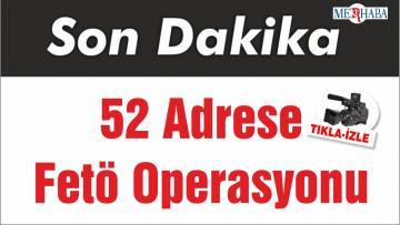 52 Adrese Fetö Operasyonu