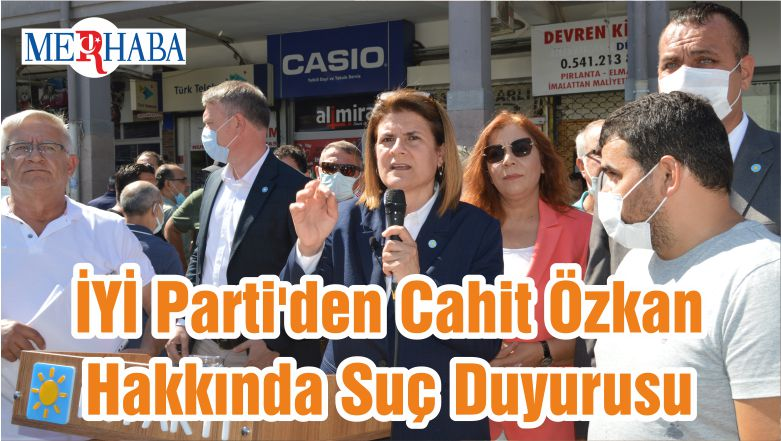 İYİ Parti'den Cahit Özkan Hakkında Suç Duyurusu