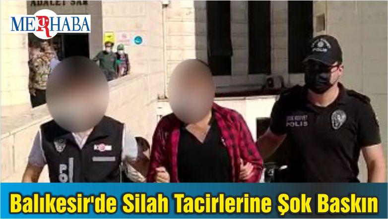 Balıkesir'de Silah Tacirlerine Şok Baskın