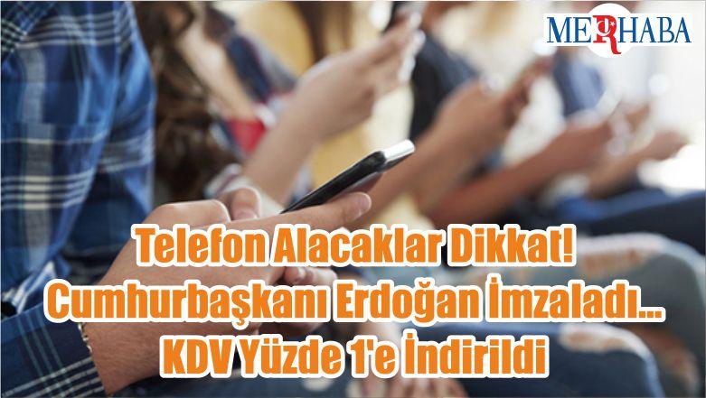 Telefon Alacaklar Dikkat! Cumhurbaşkanı Erdoğan İmzaladı… KDV Yüzde 1'e İndirildi