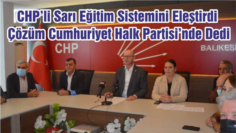 CHP'li Sarı Eğitim Sistemini Eleştirdi Çözüm Cumhuriyet Halk Partisi'nde Dedi