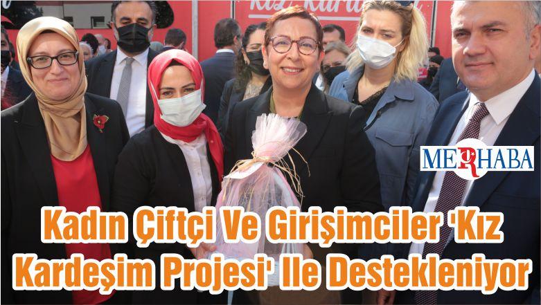 Kadın Çiftçi Ve Girişimciler 'Kız Kardeşim Projesi' Ile Destekleniyor