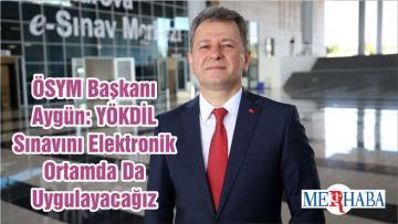 ÖSYM Başkanı Aygün: YÖKDİL Sınavını Elektronik Ortamda Da Uygulayacağız