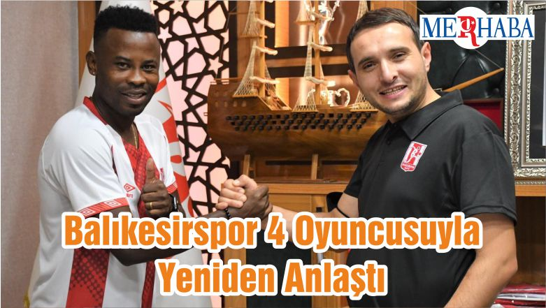 Balıkesirspor 4 Oyuncusuyla Yeniden Anlaştı