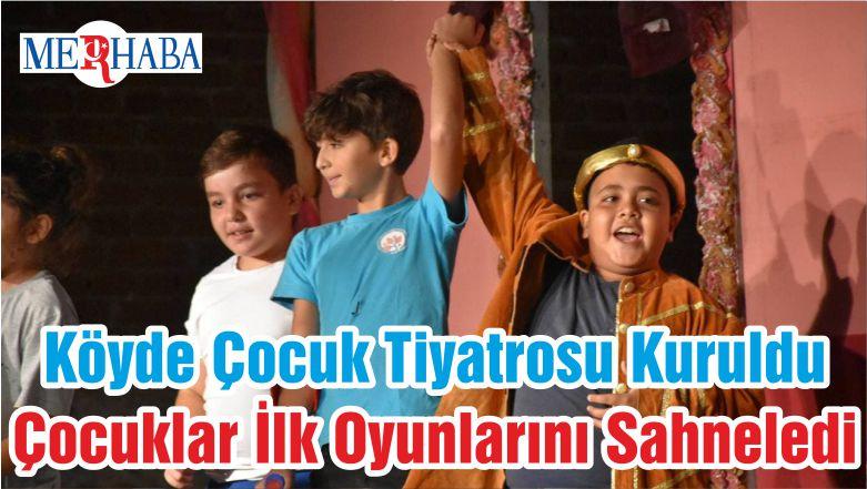 Köyde Çocuk Tiyatrosu Kuruldu Çocuklar İlk Oyunlarını Sahneledi