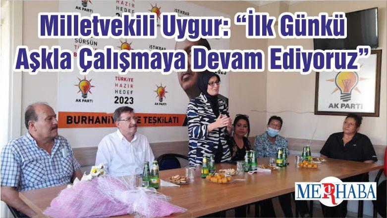 """Milletvekili Uygur: """"İlk Günkü Aşkla Çalışmaya Devam Ediyoruz"""""""