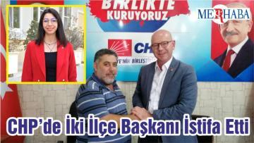 CHP'de İki İlçe Başkanı İstifa Etti