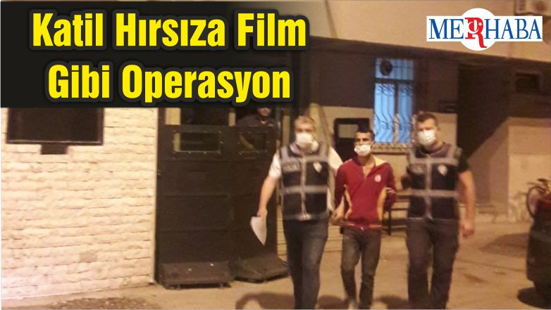 Katil Hırsıza Film Gibi Operasyon