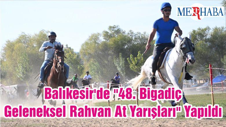 """Balıkesir'de """"48. Bigadiç Geleneksel Rahvan At Yarışları"""" Yapıldı"""