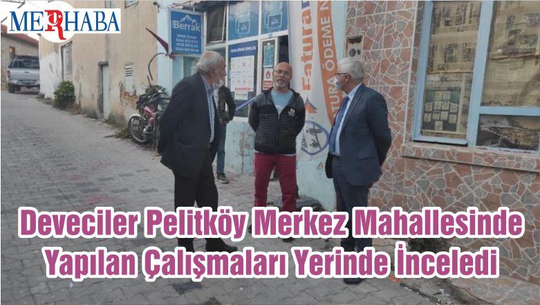 Başkan Deveciler Pelitköy Merkez Mahallesinde Yapılan Çalışmaları Yerinde İnceledi