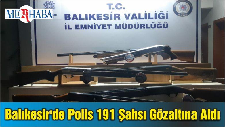 Balıkesir'de Polis 191 Şahsı Gözaltına Aldı