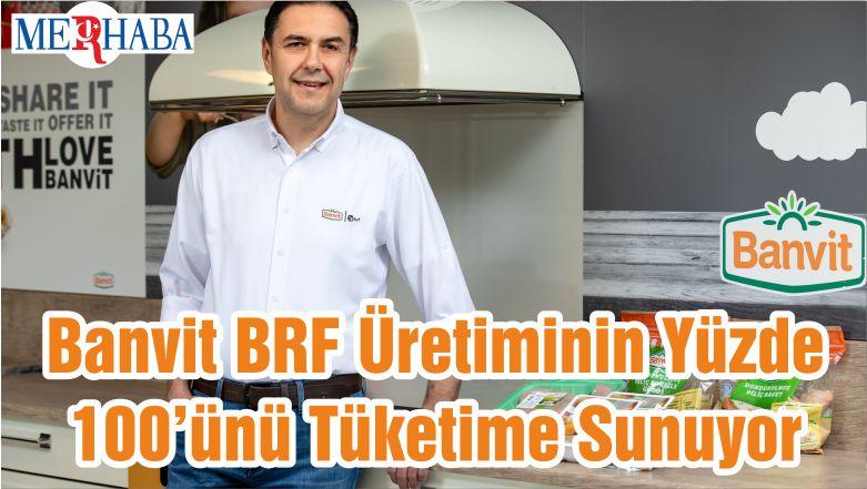 Banvit BRF Üretiminin Yüzde 100'ünü Tüketime Sunuyor