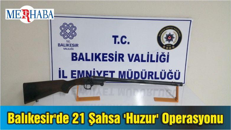 Balıkesir'de 21 Şahsa 'Huzur' Operasyonu