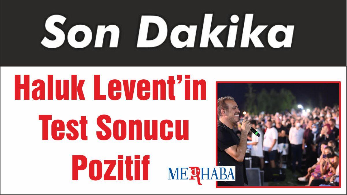 Haluk Levent'in Test Sonucu Pozitif
