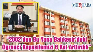 """""""2002'den Bu Yana Balıkesir'deki Öğrenci Kapasitemizi 6 Kat Arttırdık"""""""