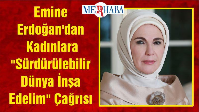 """Emine Erdoğan'dan Kadınlara """"Sürdürülebilir Dünya İnşa Edelim"""" Çağrısı"""