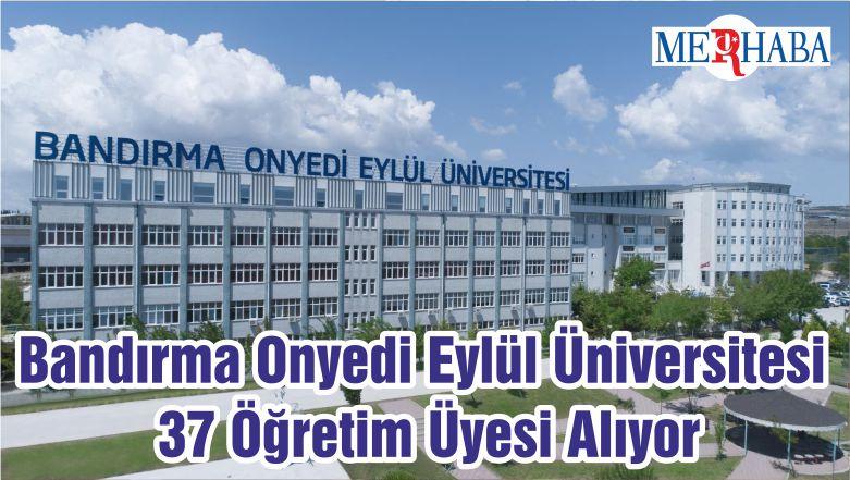 Bandırma Onyedi Eylül Üniversitesi 37 Öğretim Üyesi Alıyor
