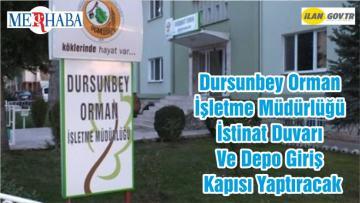 Dursunbey Orman İşletme Müdürlüğü İstinat Duvarı Ve Depo Giriş Kapısı Yaptıracak