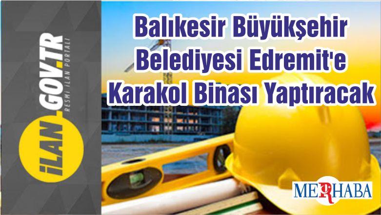Balıkesir Büyükşehir Belediyesi Edremit'e Karakol Binası Yaptıracak