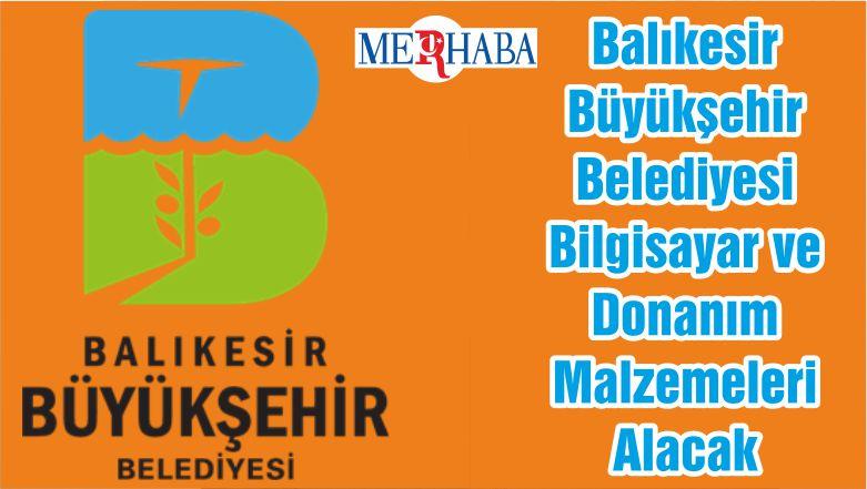 Balıkesir Büyükşehir Belediyesi Bilgisayar ve Donanım Malzemeleri Alacak