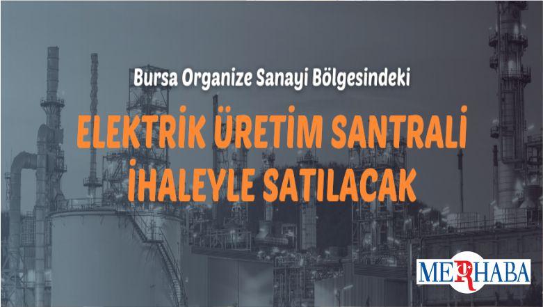 Bursa'da Elektrik Üretim Santrali Satışa Çıktı