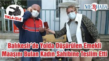 Balıkesir'de Yolda Düşürülen Emekli Maaşını Bulan Kadın Sahibine Teslim Etti