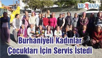 Burhaniyeli Kadınlar Çocukları İçin Servis İstedi