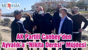 """AK Partili Canbey'den Ayvalık'a """"Nikita Deresi"""" Müjdesi"""