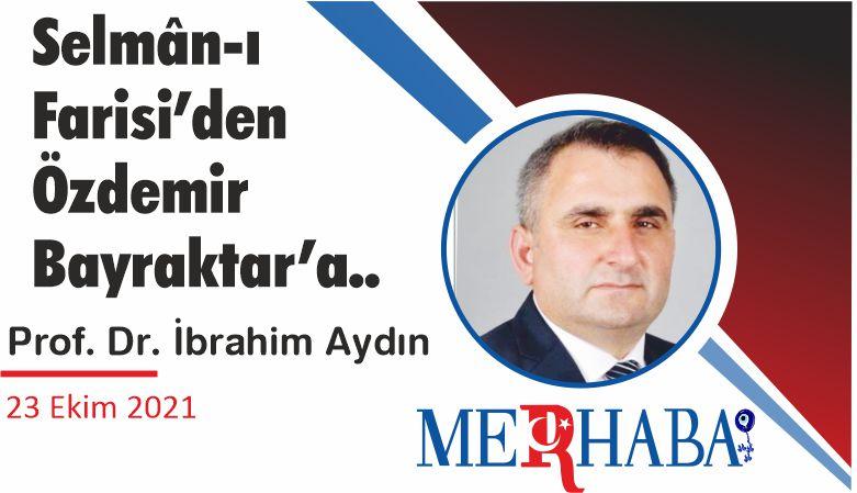 Selmân-ı Farisi'den Özdemir Bayraktar'a..