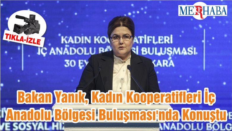 Bakan Yanık, Kadın Kooperatifleri İç Anadolu Bölgesi Buluşması'nda Konuştu