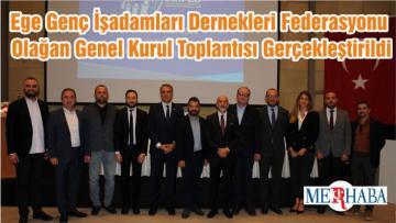 Ege Genç İşadamları Dernekleri Federasyonu Olağan Genel Kurul Toplantısı Gerçekleştirildi