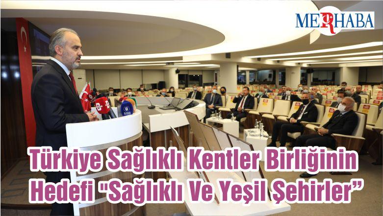 """Türkiye Sağlıklı Kentler Birliğinin Hedefi """"Sağlıklı Ve Yeşil Şehirler"""""""