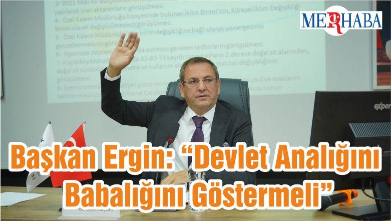 """Başkan Ergin: """"Devlet Analığını Babalığını Göstermeli"""""""