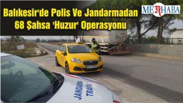 Balıkesir'de Polis Ve Jandarmadan 68 Şahsa 'Huzur' Operasyonu