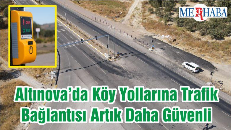 Altınova'da Köy Yollarına Trafik Bağlantısı Artık Daha Güvenli