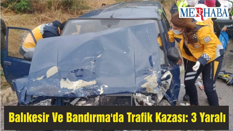 Balıkesir Ve Bandırma'da Trafik Kazası: 3 Yaralı