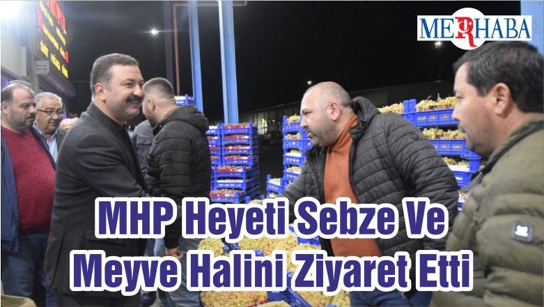 MHP Heyeti Sebze Ve Meyve Halini Ziyaret Etti