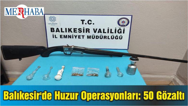 Balıkesir'de Huzur Operasyonları: 50 Gözaltı