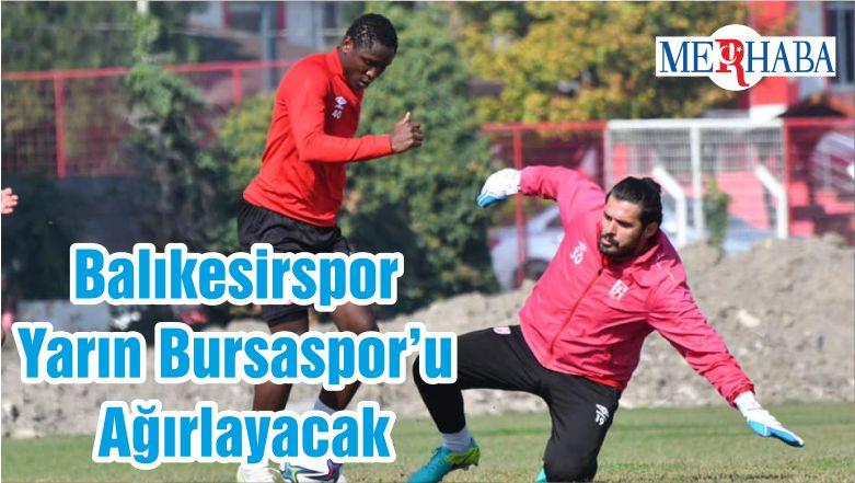 Balıkesirspor Yarın Bursaspor'u Ağırlayacak